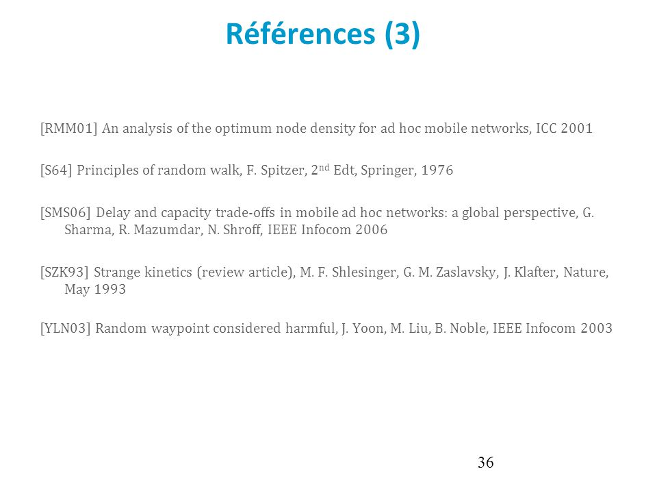 Références (3) [RMM01] An analysis of the optimum node density for ad hoc mobile networks, ICC 2001.